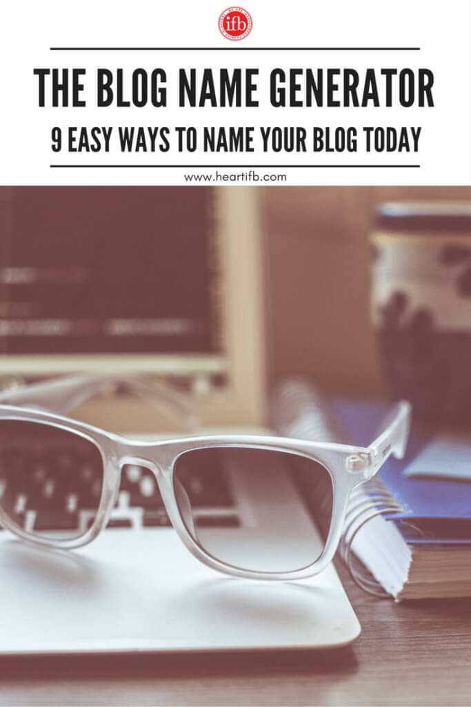 The Blog Name Generator: 9 Ways To Name Your Blog