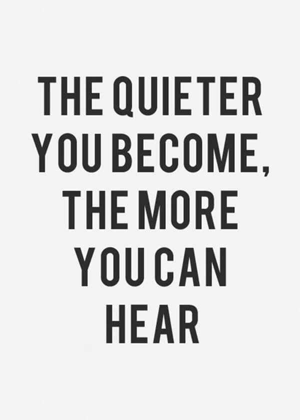 become quieter hear more